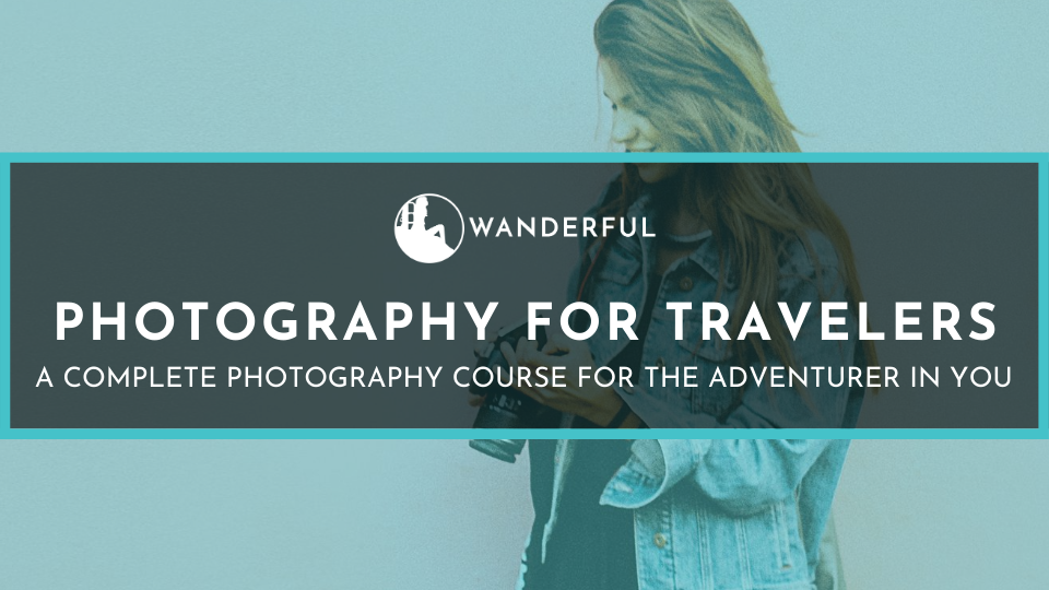 Photography for Travelers course header by Wanderful