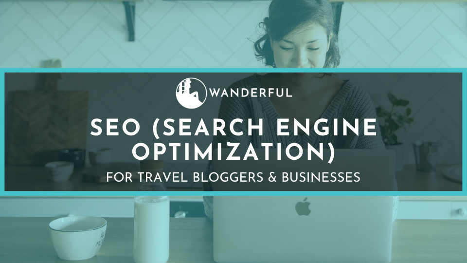 SEO for Travel Bloggers and Businesses - learn Search Engine Optimization to grow your travel business with the Wanderful Academy
