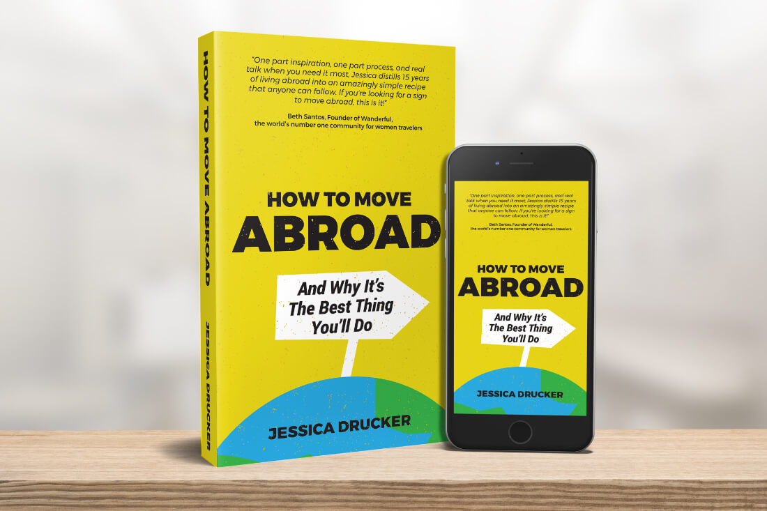 How To Move Abroad And Why It's The Best Thing You'll Do by Jessica Drucker