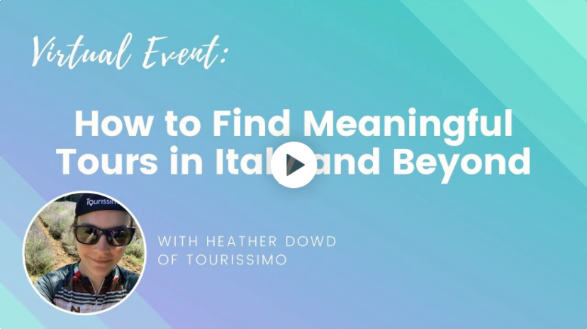 """Video recording image for an event with Wanderful called """"How to Find Meaningful Tours in Italy and Beyond"""" With Heather Dowd of Tourissimo"""